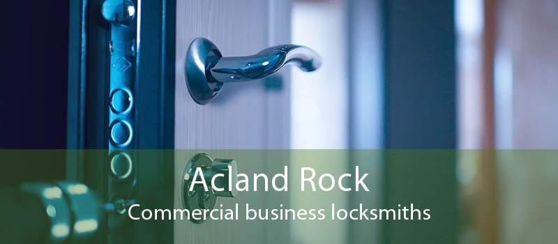 Acland Rock Commercial business locksmiths