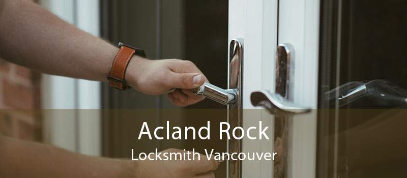 Acland Rock Locksmith Vancouver