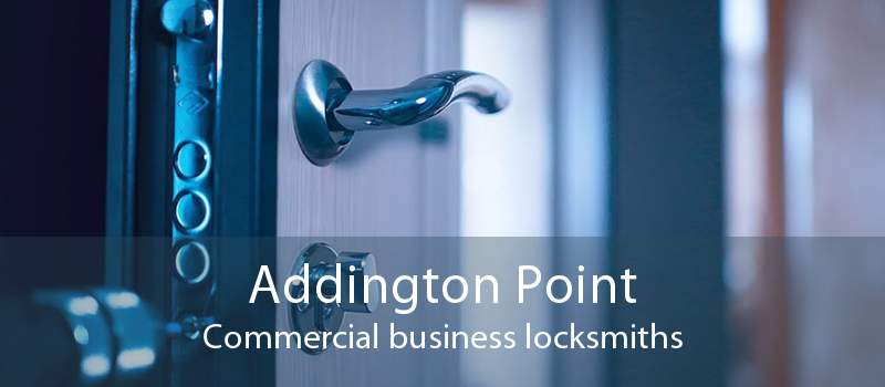 Addington Point Commercial business locksmiths