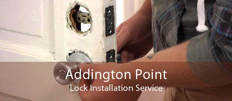 Addington Point Lock Installation Service