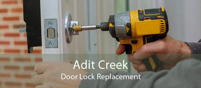 Adit Creek Door Lock Replacement