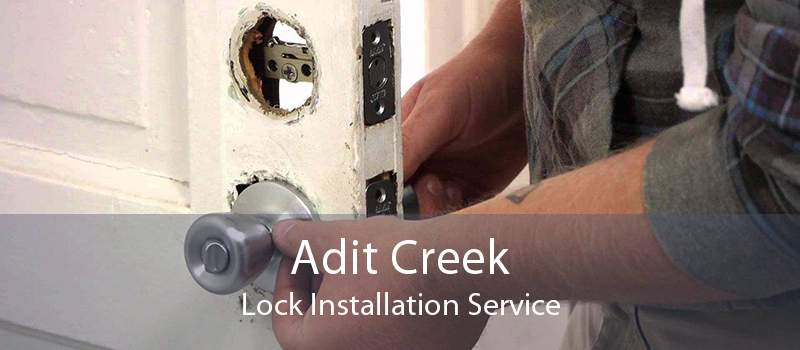 Adit Creek Lock Installation Service