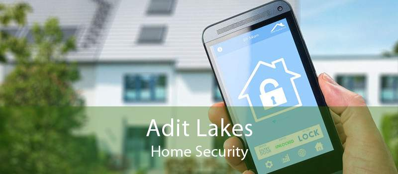 Adit Lakes Home Security