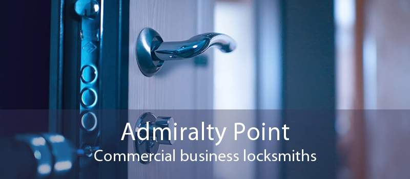 Admiralty Point Commercial business locksmiths