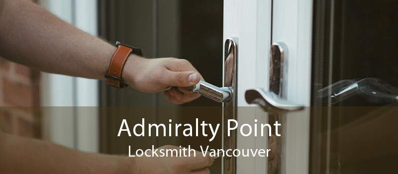 Admiralty Point Locksmith Vancouver