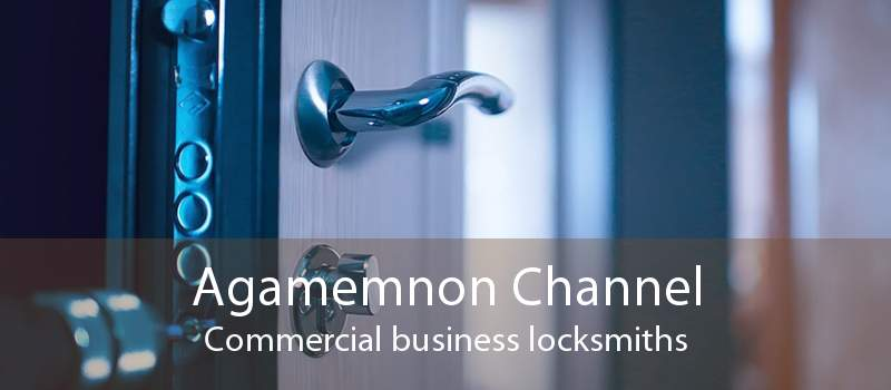 Agamemnon Channel Commercial business locksmiths