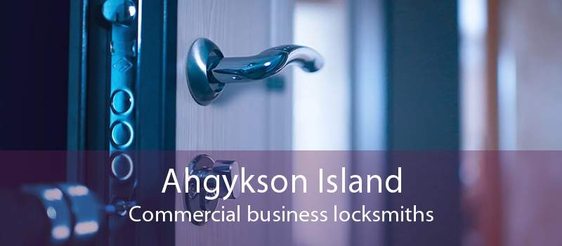 Ahgykson Island Commercial business locksmiths