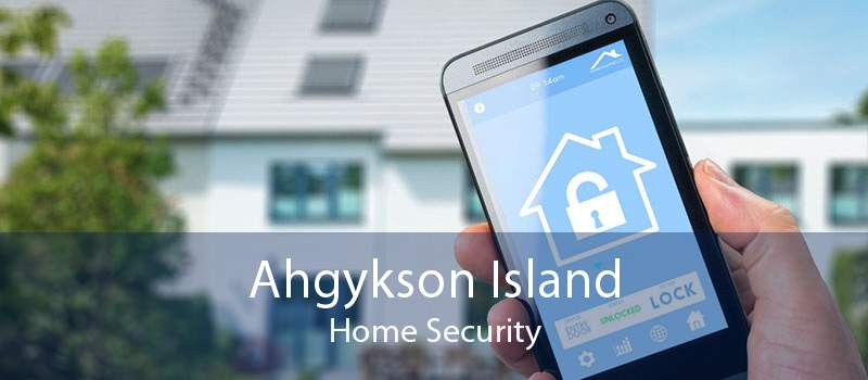 Ahgykson Island Home Security
