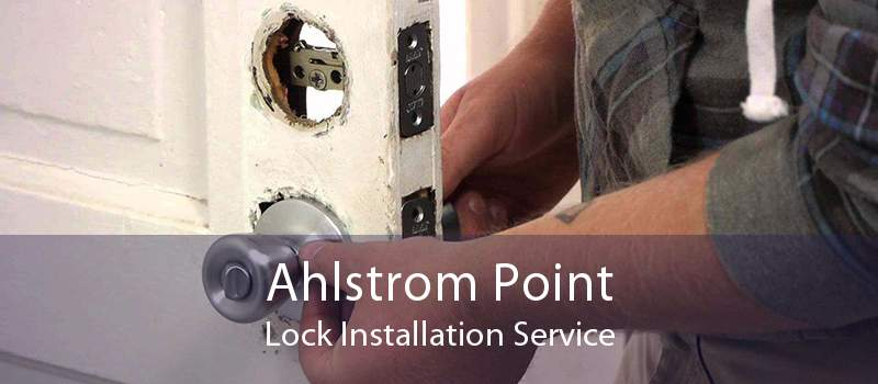 Ahlstrom Point Lock Installation Service