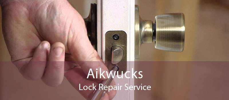 Aikwucks Lock Repair Service