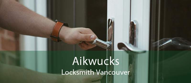 Aikwucks Locksmith Vancouver