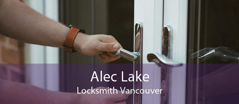 Alec Lake Locksmith Vancouver