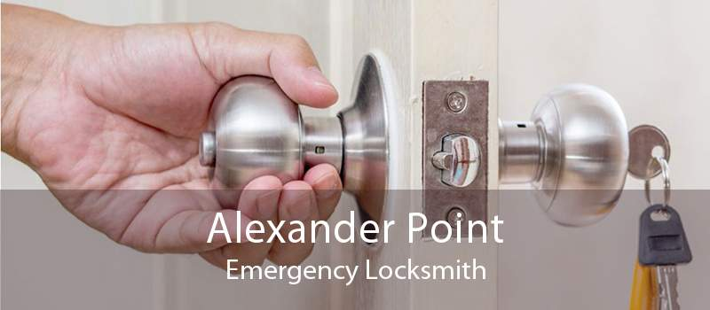 Alexander Point Emergency Locksmith