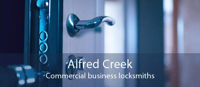 Alfred Creek Commercial business locksmiths
