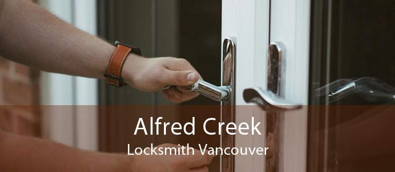 Alfred Creek Locksmith Vancouver