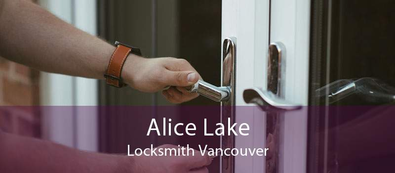 Alice Lake Locksmith Vancouver