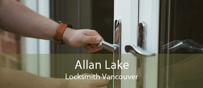 Allan Lake Locksmith Vancouver