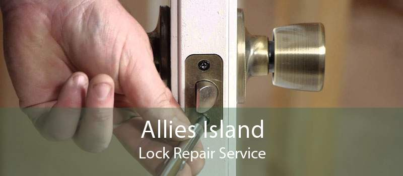 Allies Island Lock Repair Service