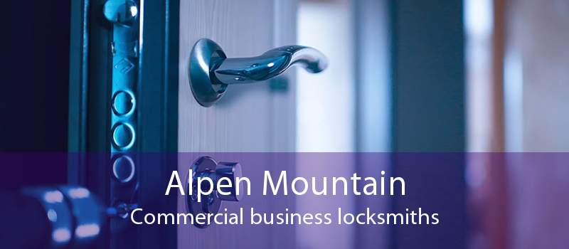 Alpen Mountain Commercial business locksmiths