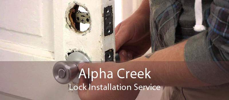 Alpha Creek Lock Installation Service