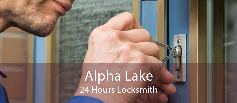 Alpha Lake 24 Hours Locksmith