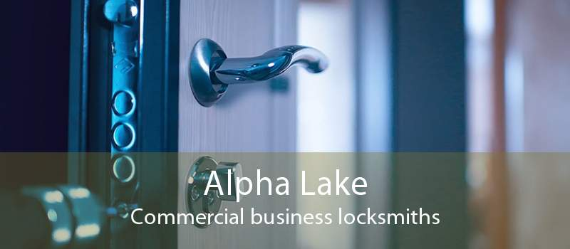 Alpha Lake Commercial business locksmiths