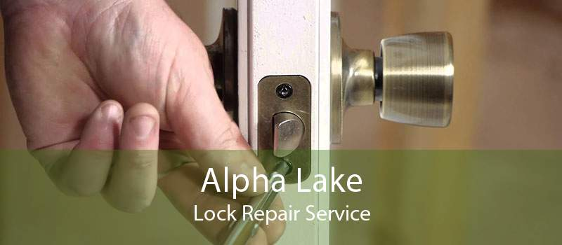 Alpha Lake Lock Repair Service