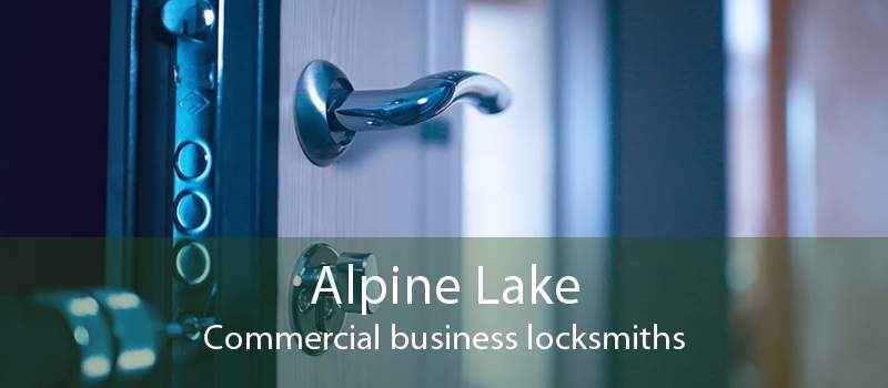 Alpine Lake Commercial business locksmiths
