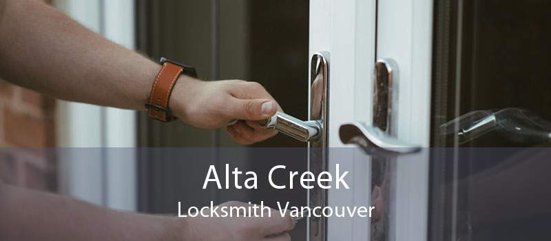 Alta Creek Locksmith Vancouver