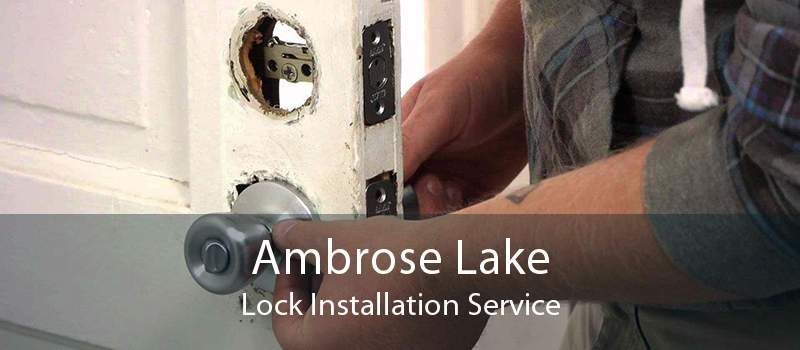 Ambrose Lake Lock Installation Service