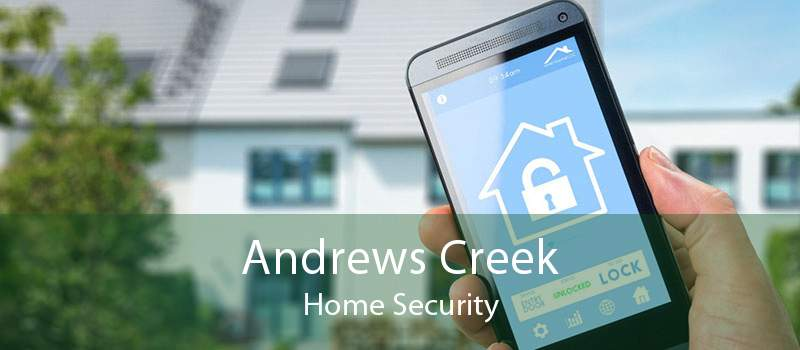 Andrews Creek Home Security
