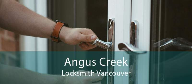 Angus Creek Locksmith Vancouver