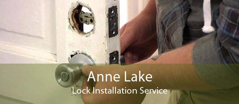 Anne Lake Lock Installation Service