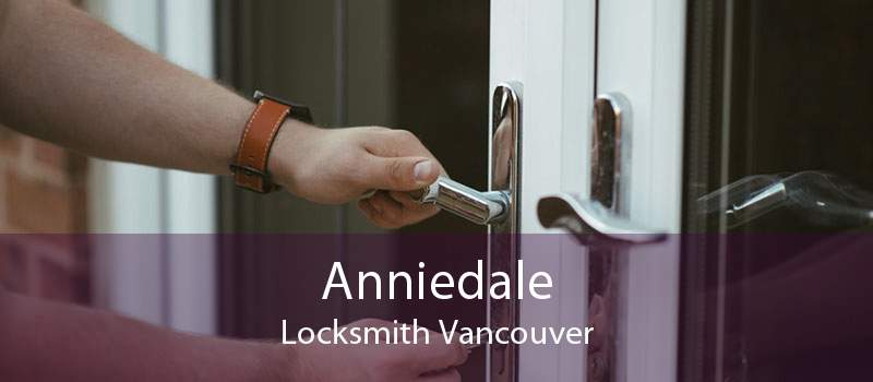 Anniedale Locksmith Vancouver