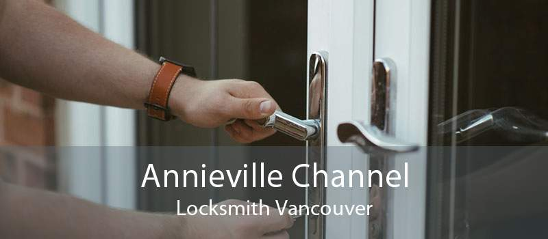 Annieville Channel Locksmith Vancouver