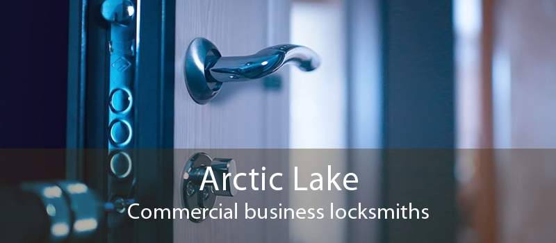 Arctic Lake Commercial business locksmiths