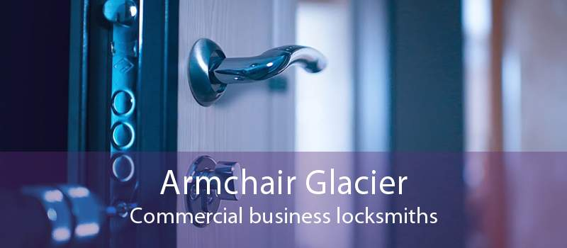 Armchair Glacier Commercial business locksmiths