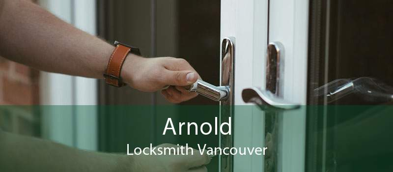 Arnold Locksmith Vancouver