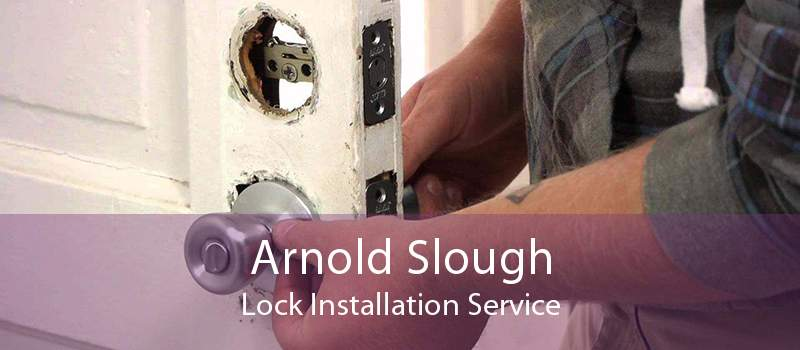 Arnold Slough Lock Installation Service