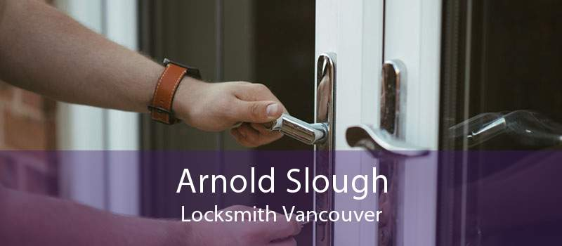 Arnold Slough Locksmith Vancouver