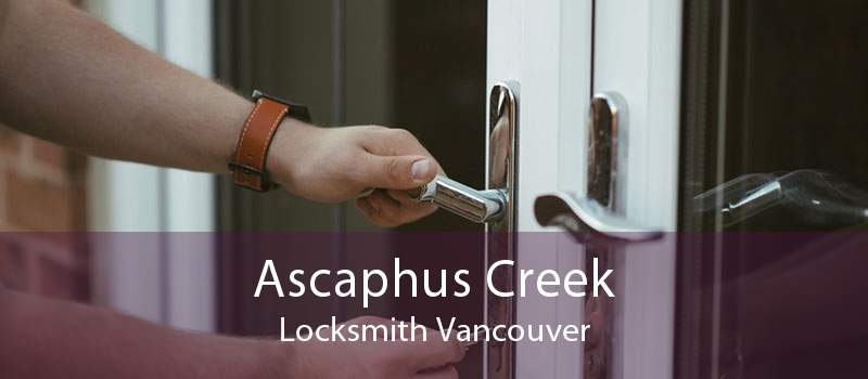 Ascaphus Creek Locksmith Vancouver