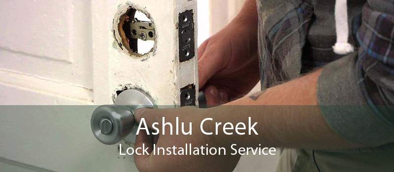 Ashlu Creek Lock Installation Service