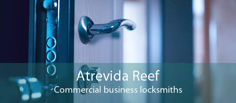 Atrevida Reef Commercial business locksmiths