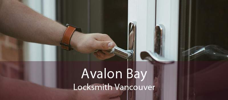 Avalon Bay Locksmith Vancouver