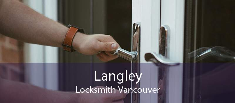 Langley Locksmith Vancouver