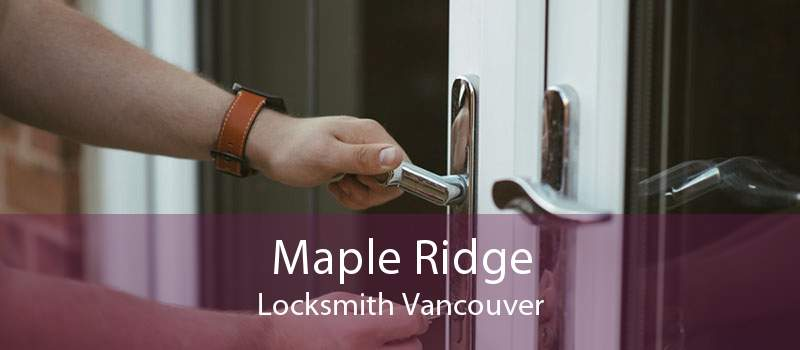 Maple Ridge Locksmith Vancouver