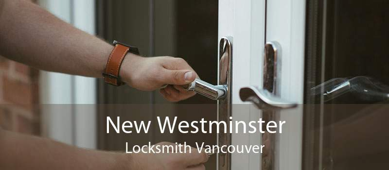New Westminster Locksmith Vancouver