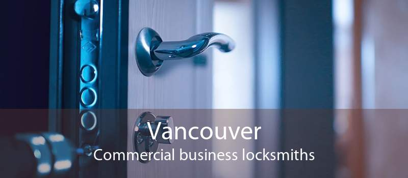 Vancouver Commercial business locksmiths