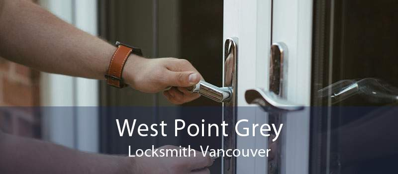 West Point Grey Locksmith Vancouver